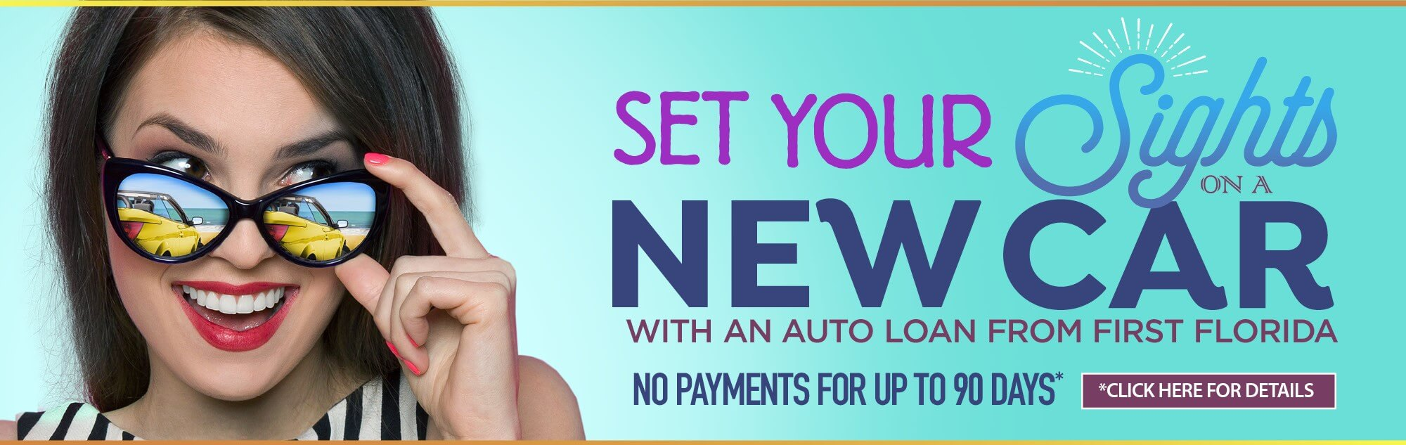 Set your sights on a new car with an auto loan from First Florida. Feel confident with an auto loan featuring no payment for up to 90 days*. Click for details.