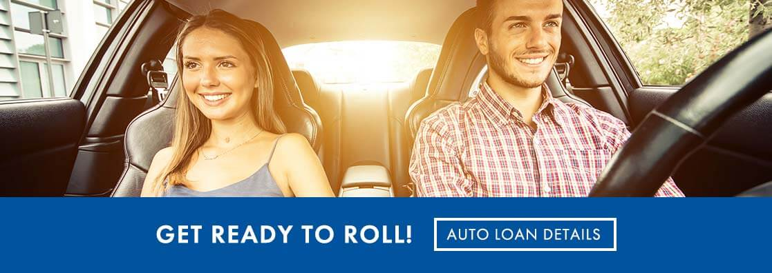 Get ready to roll! Click for Auto Loan Details
