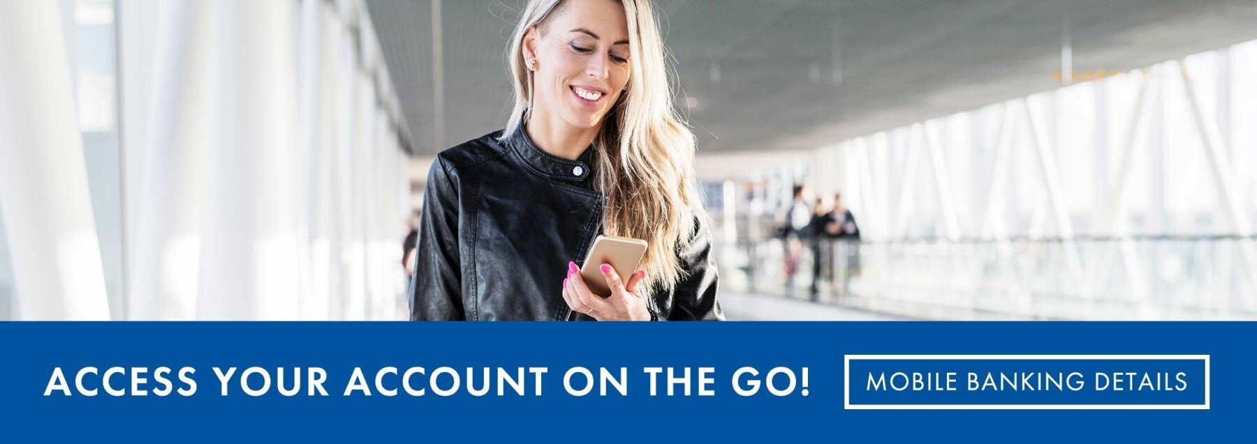 Access your account on the go! Click for mobile banking details