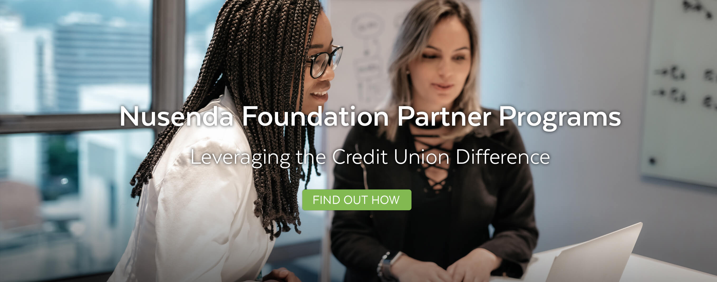 Nusenda Foundation Partner Programs. Leveraging the Credit Union Difference. Find out how.
