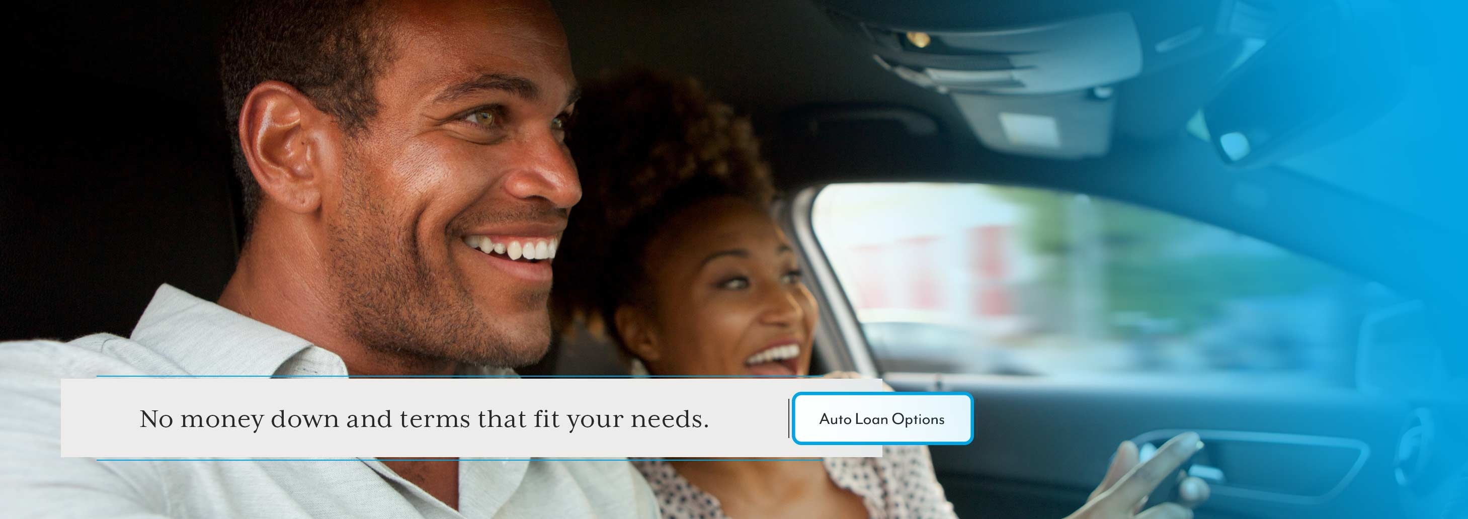 No money down and terms that  fit your needs. Auto Loan Options