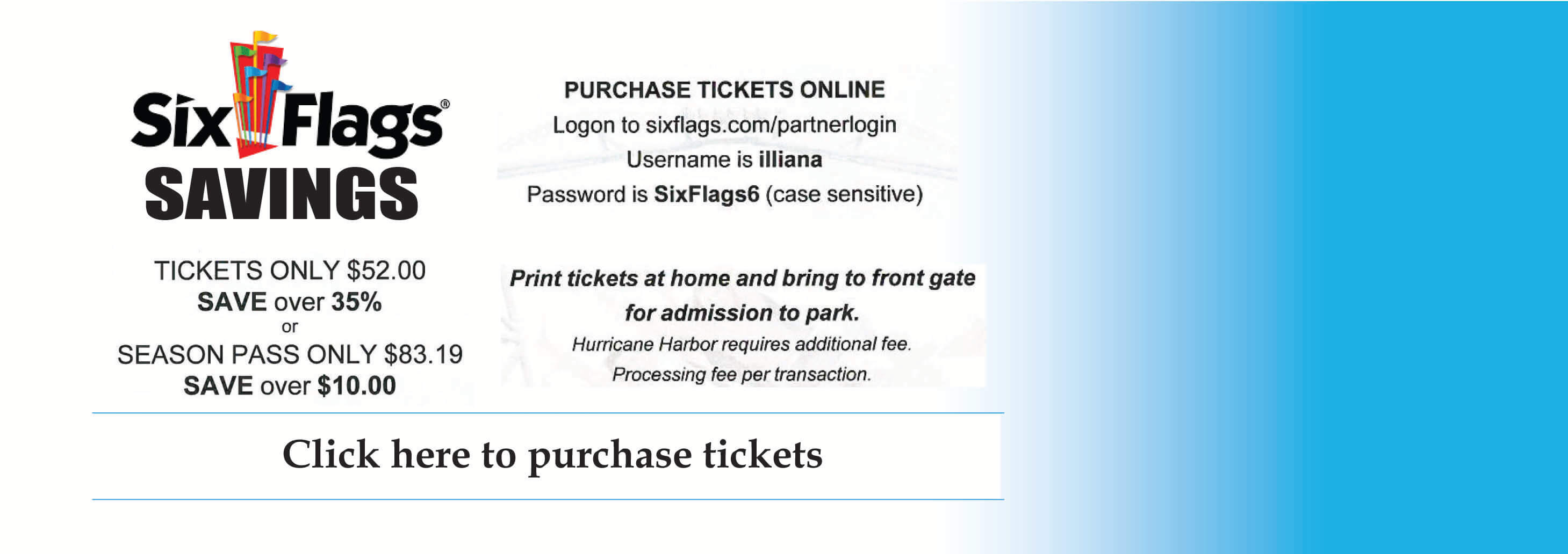 Six Flags Savings. Tickets $52.00, save over 35%. Season Pass only $83.19, save over $10.00. Purchase tickets online.