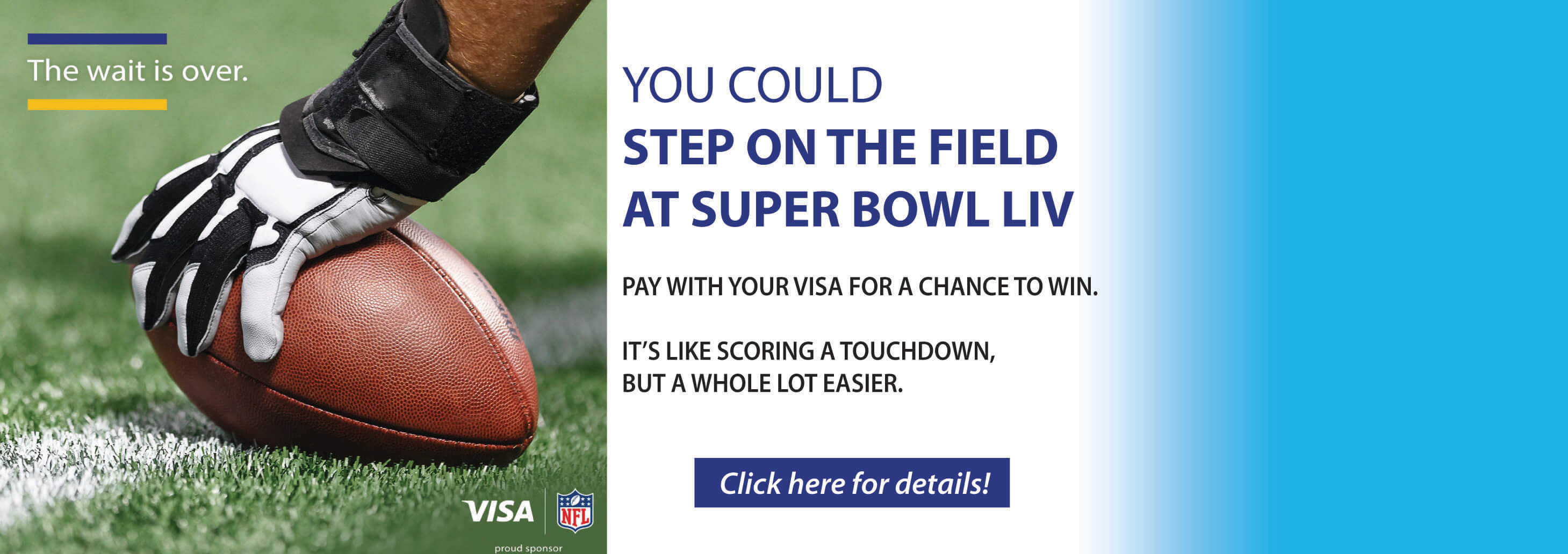 You could step on the field at Super Bowl LIV. Pay with your VISA for a chance to win! Click for details.