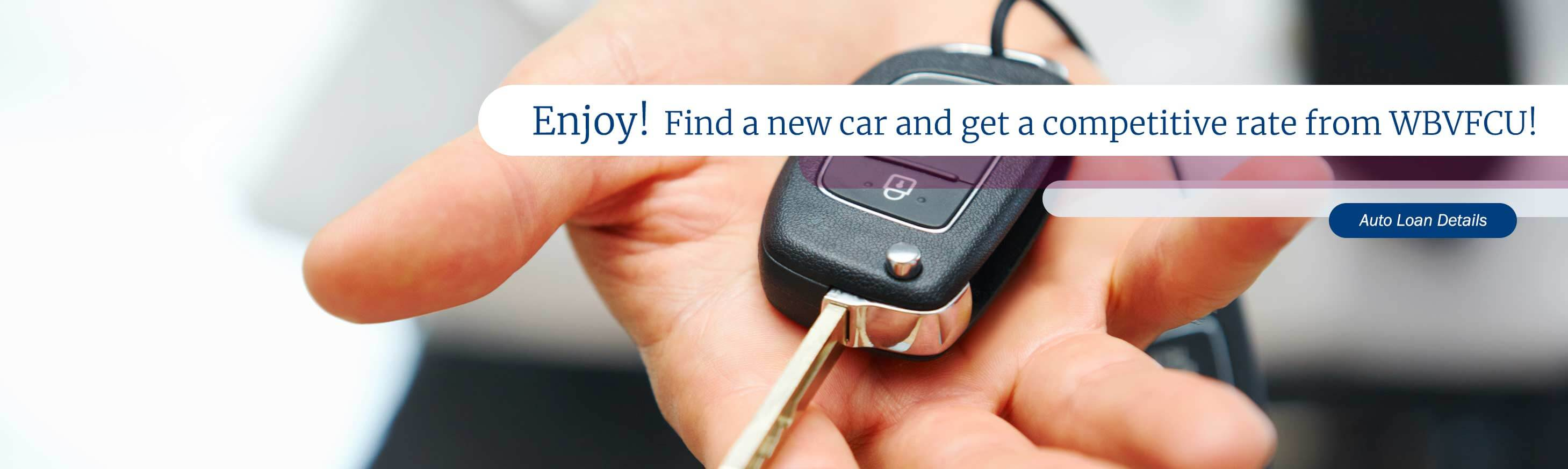 Enjoy! Find a new car and get a competitive rate from WBVFCU!