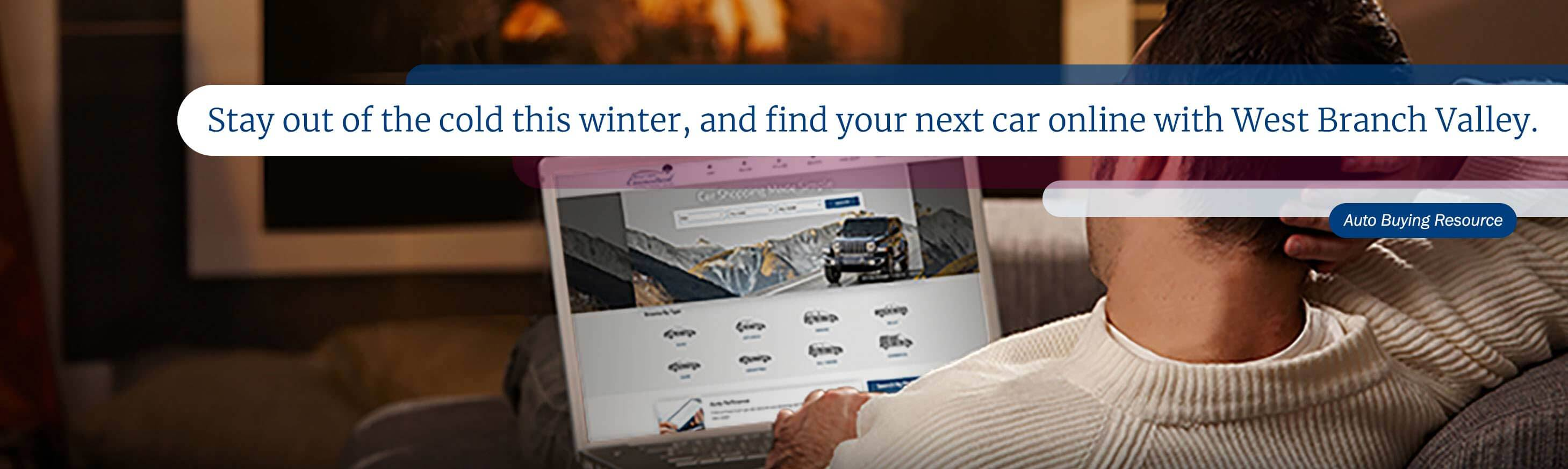 Stay out of the cold this winter, and find your next car online with West Branch Valley. Auto Buying Resource