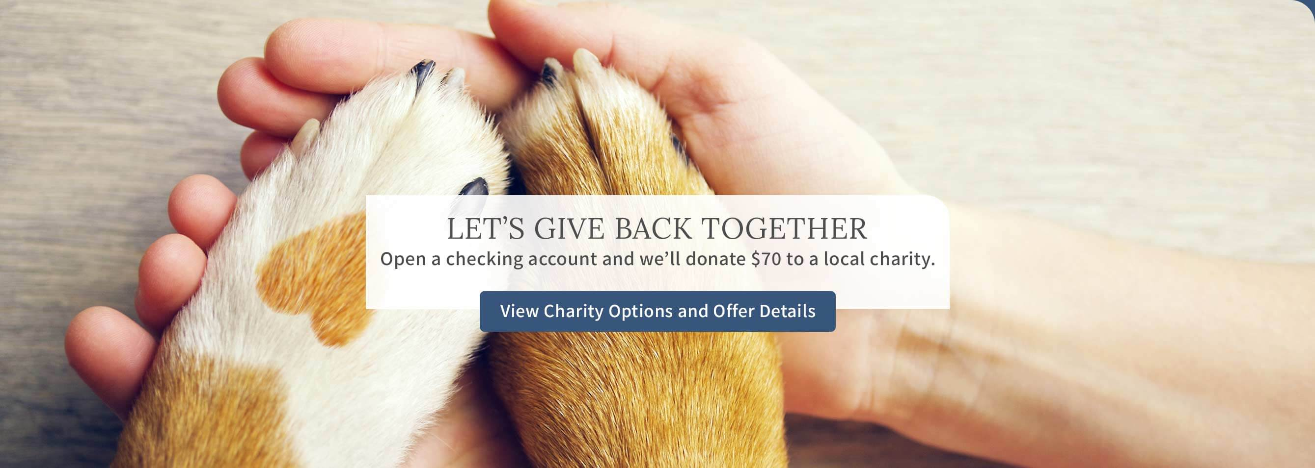 Let's give back together. Open a checking account and we'll donate $70 to a local charity. View Charity Options and Offer Details
