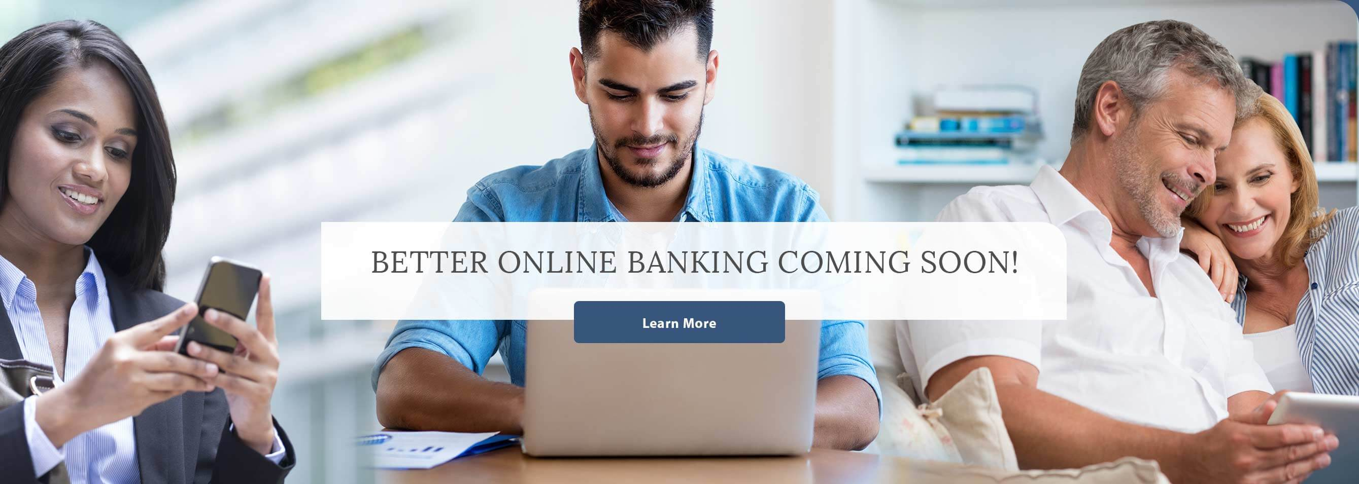 Better Online Banking Coming Soon! Learn More