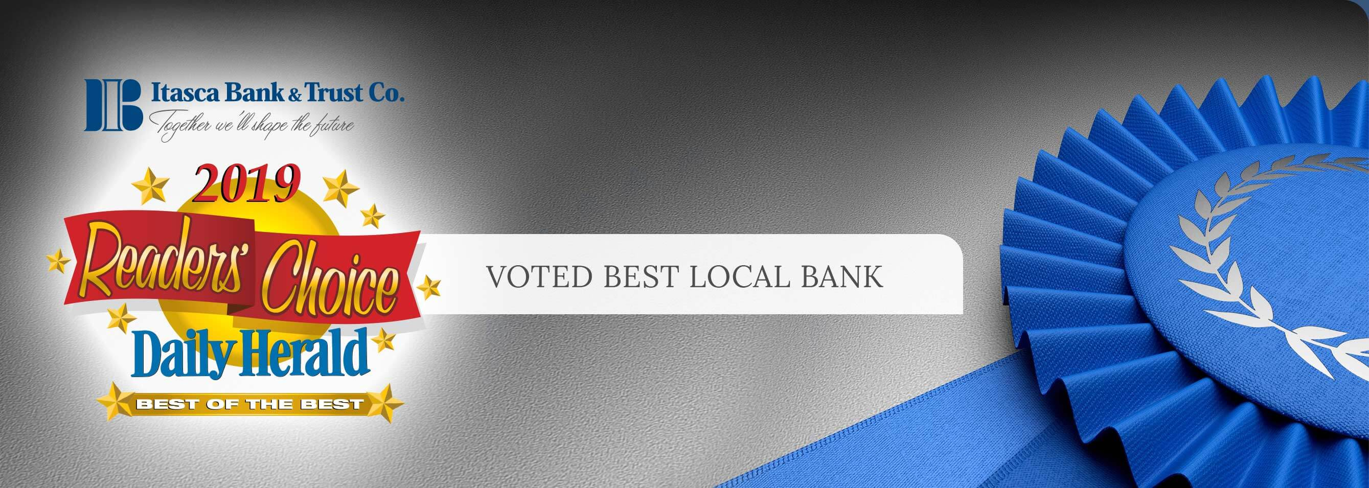 Itasca Bank and Trust Co. Voted Best Local Bank - 2019 Readers Choice Daily Herald Best of the Best.