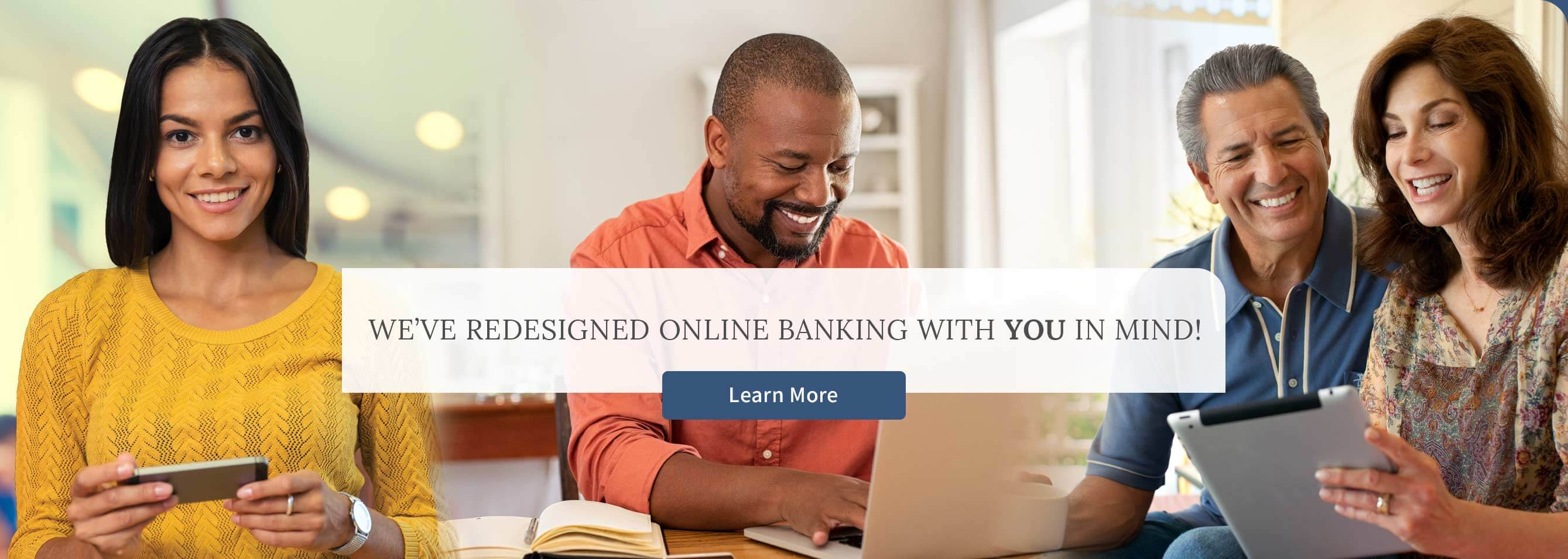 We've redesigned online banking with you in mind! - Learn More