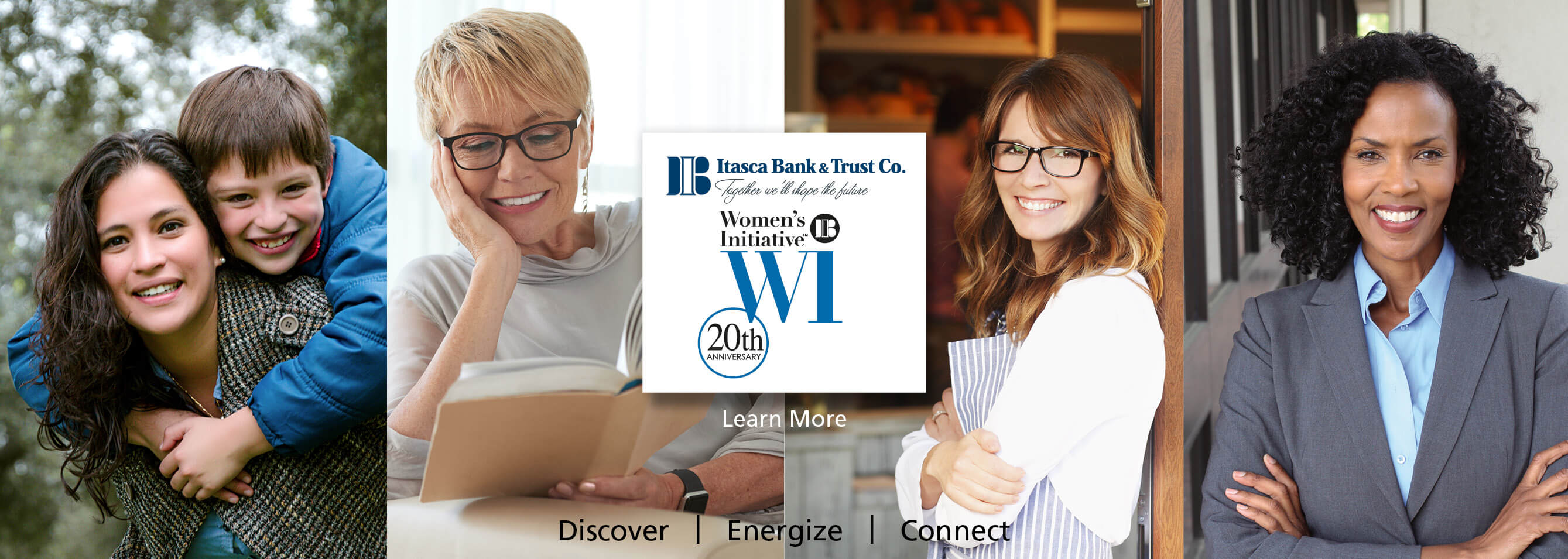 Itsaca Bank & Trust Co. Woman's Initiative. Discover - Energize - Connect. Learn More