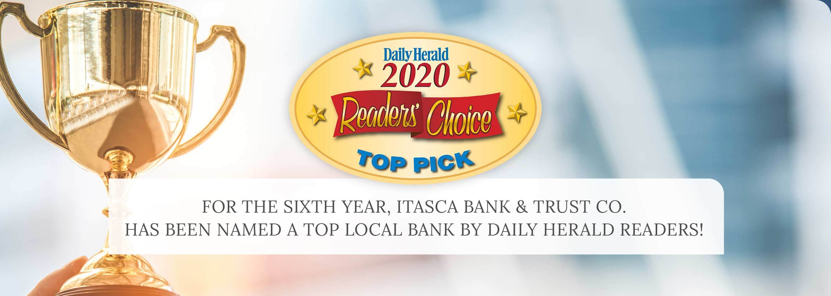 For the sixth year, Itasca Bank & Trust Co. has been named a top local bank by Daily Herald readers!
