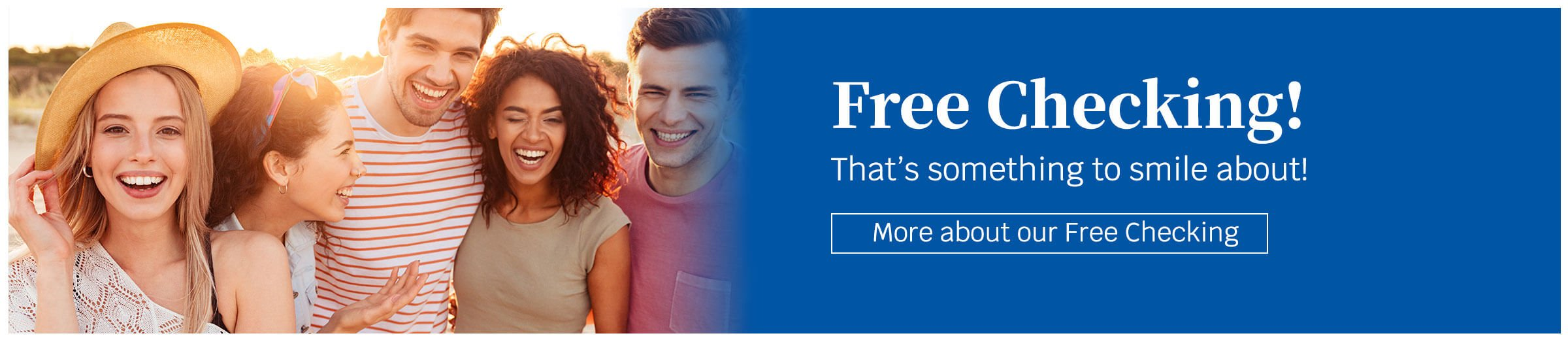 Free Checking! That's something to smile about! More about our free checking