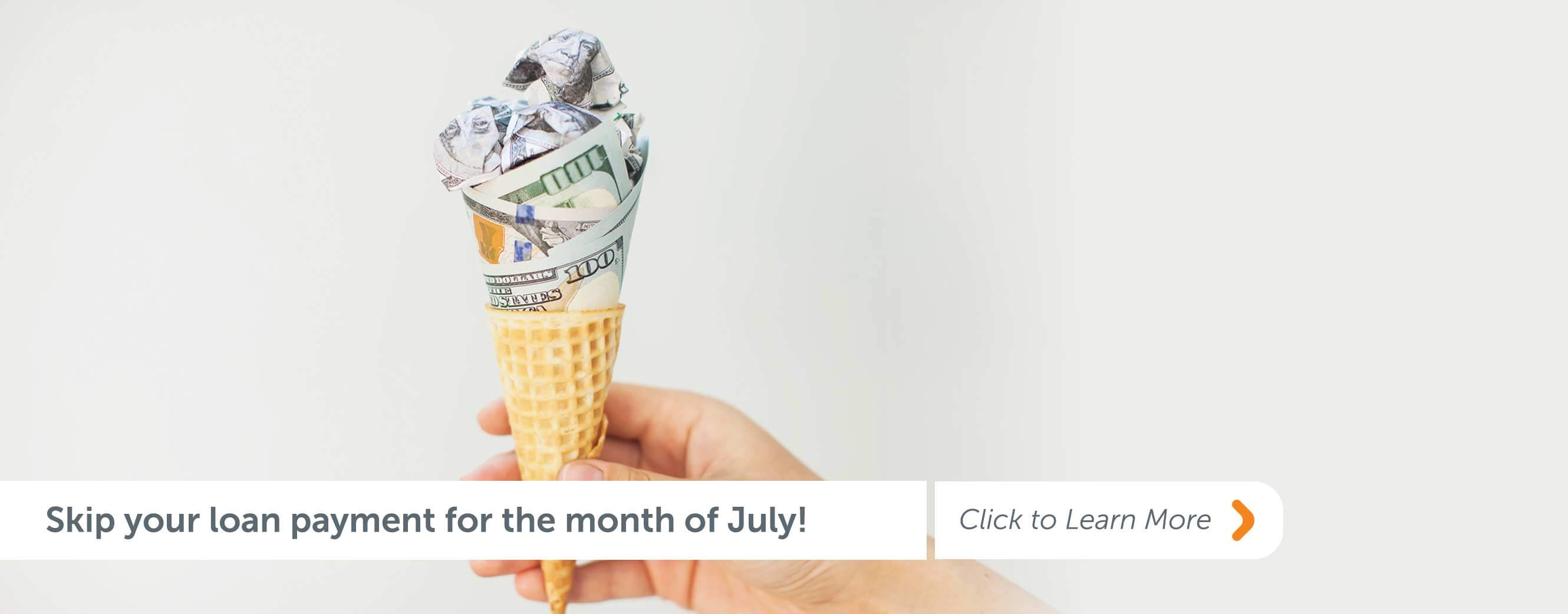 Skip your loan payment for the month of July! Click to learn more