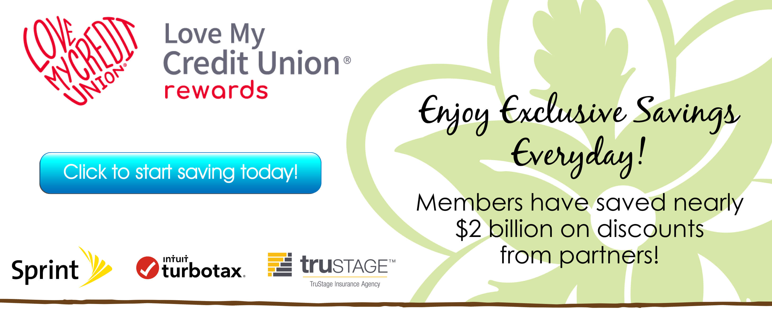 Enjoy exclusive savings everyday with Love My Credit Union Rewards!  Members have saved nearly $2 billion on discounts from partners!