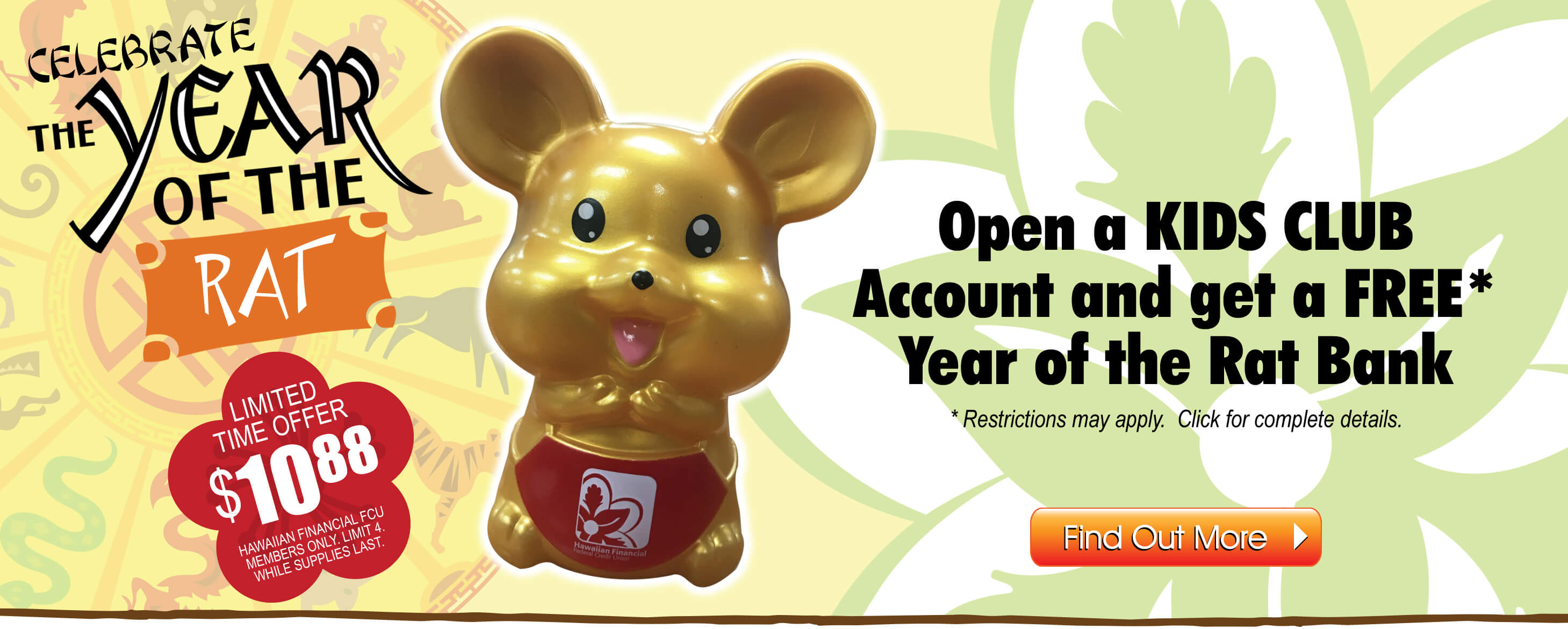 Celebrate the Year of the Rat!  Get a Free* Year of the Rat bank when you open a Kids Club account with at least $100!