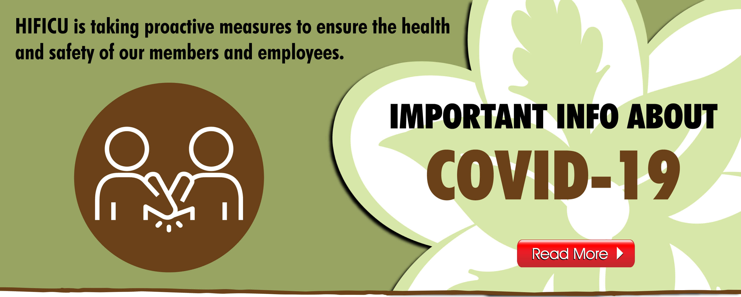 HIFICU is taking proactive measures to ensure the health and safety of our members and employees.  Click for more info regarding COVID-19 Coronavirus.