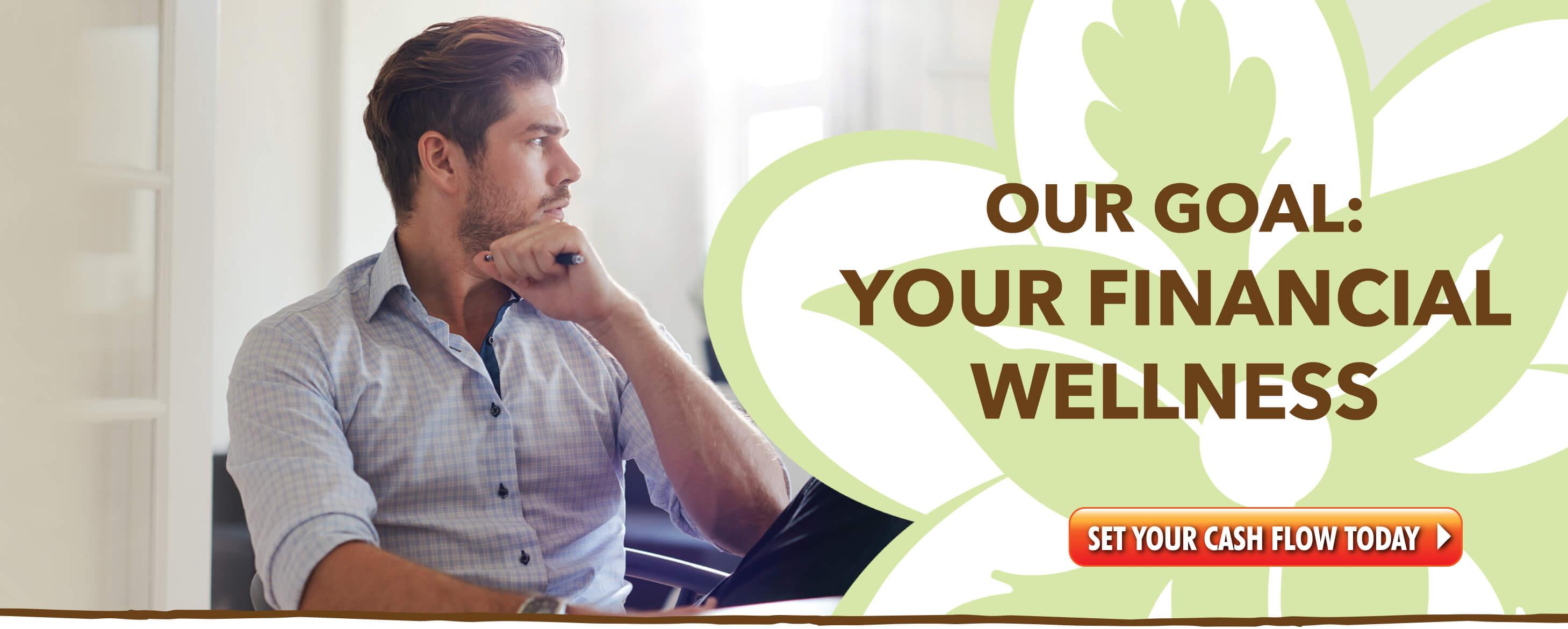 Our Goal:  Your Financial Wellness.  Set your cash flow calendar today!