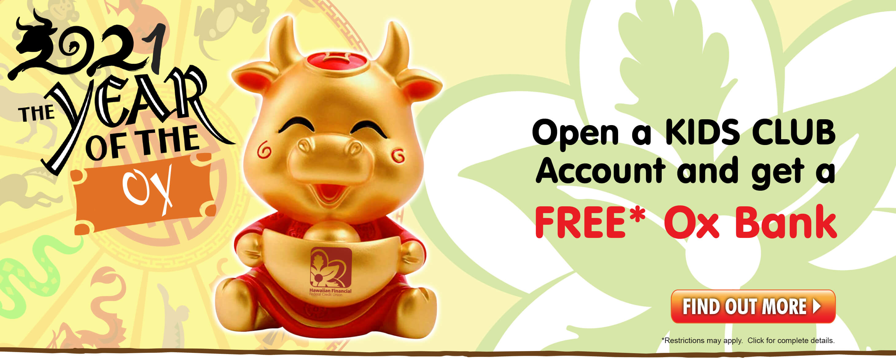 Get a free Year of the Ox bank when you open a Kids Club account with $100.  Click for complete details!