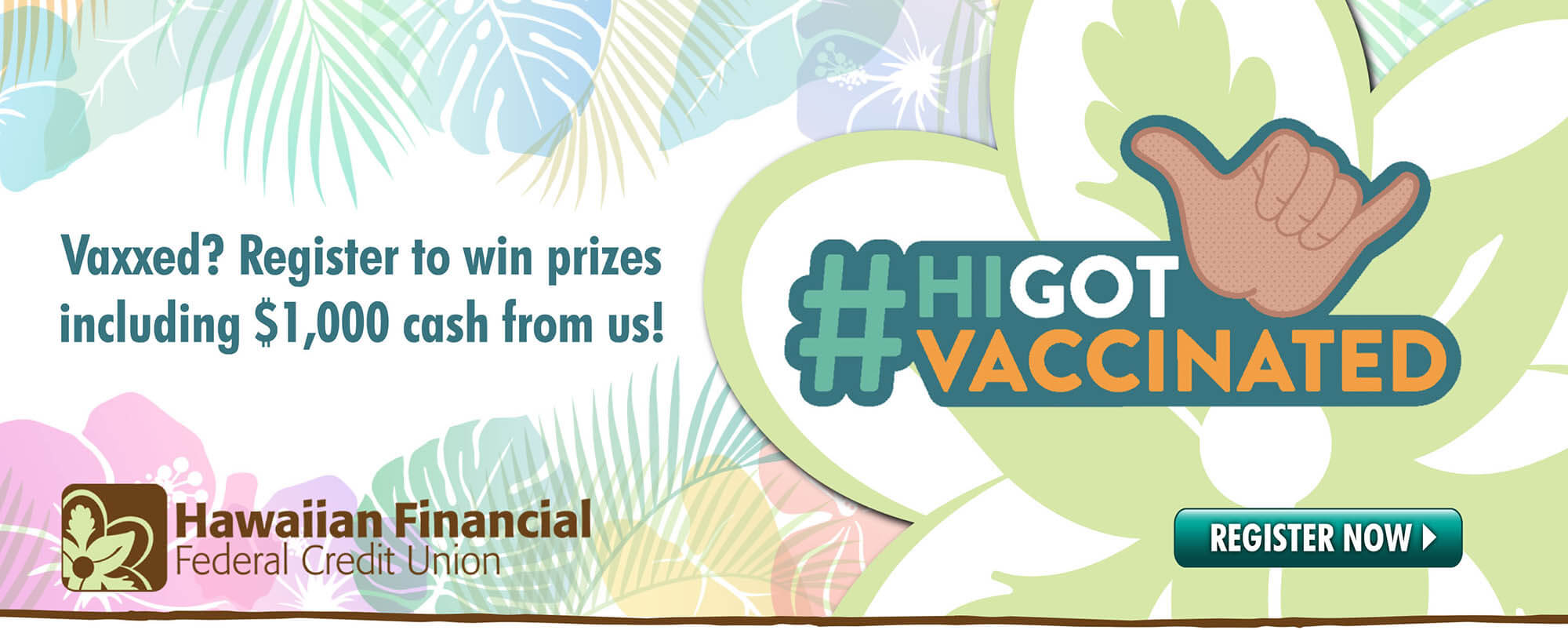 Got vaccinated?  Get Rewarded!  Register to win prizes, including $1,000 cash from HIFICU!