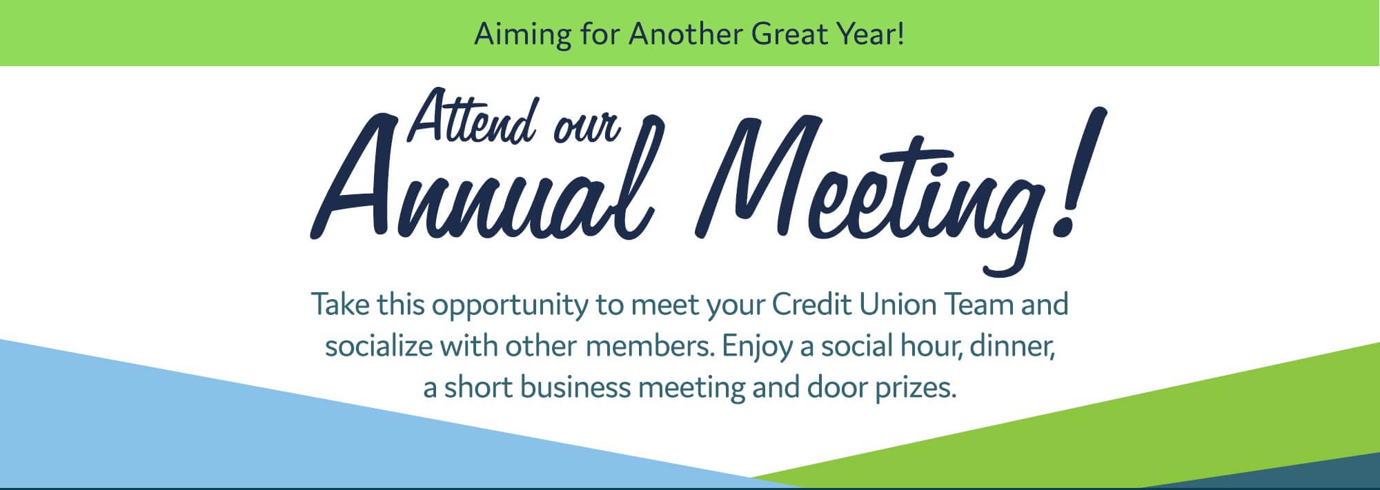 Aiming for Another Great Year! Attend our Annual Meeting! Take this opportunity to meet your Credit Union Team and socialize with other members. Enjoy a social hour, dinner, a short business meeting and door prizes.