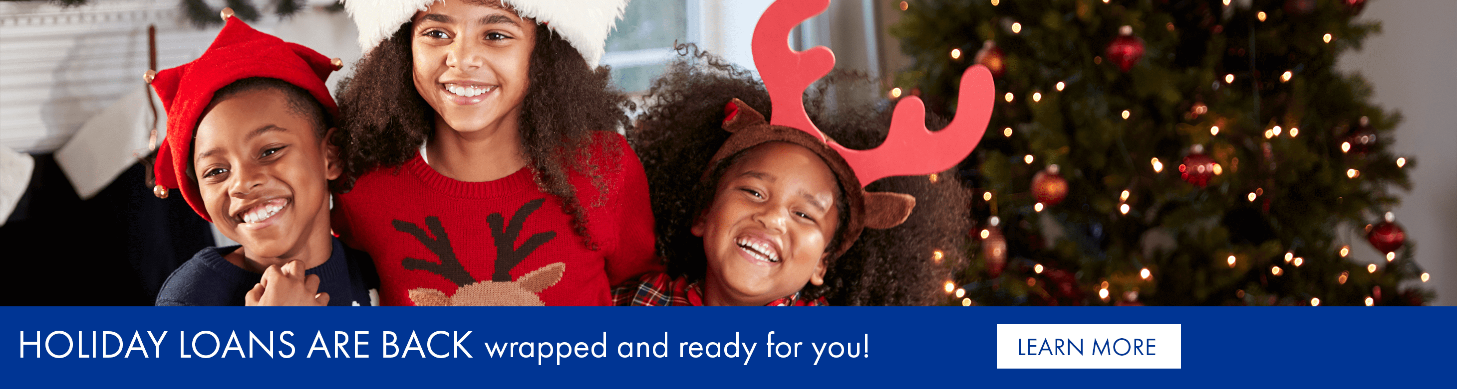Holiday loans are back wrapped and ready for you!