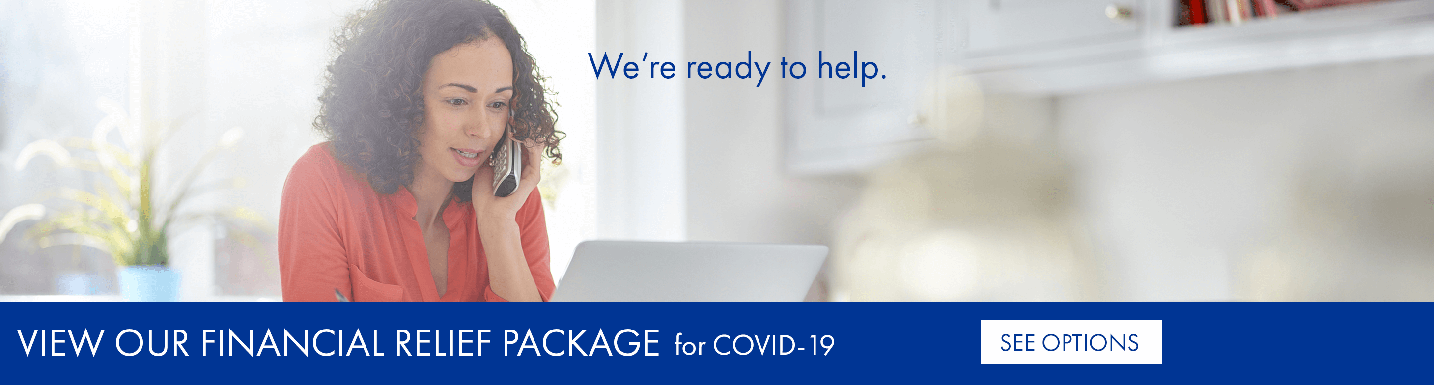 We're here to help. View our Financial Relief Package for COVID-19.