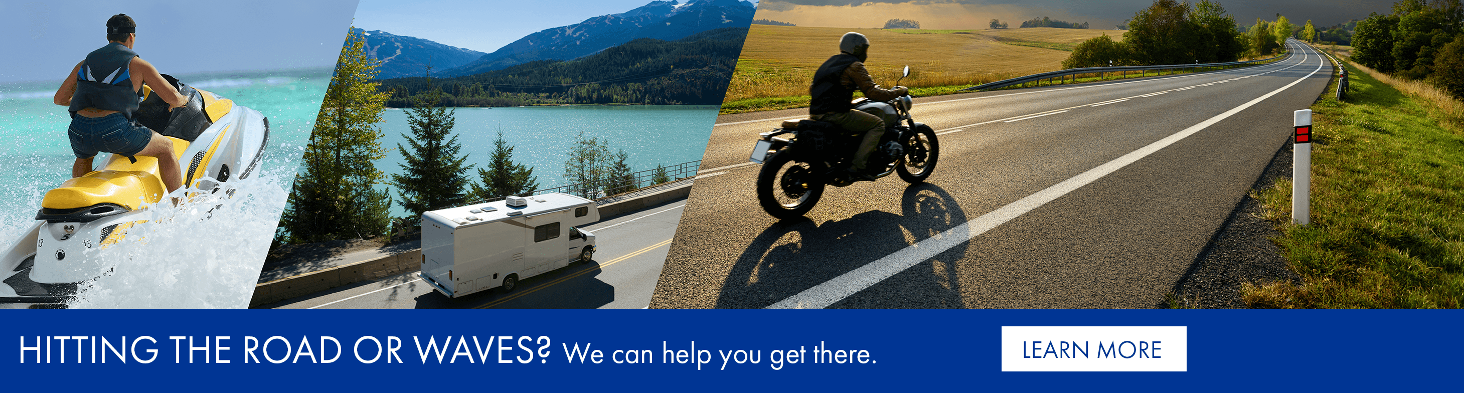 Hitting the road or waves? We can help you get there.