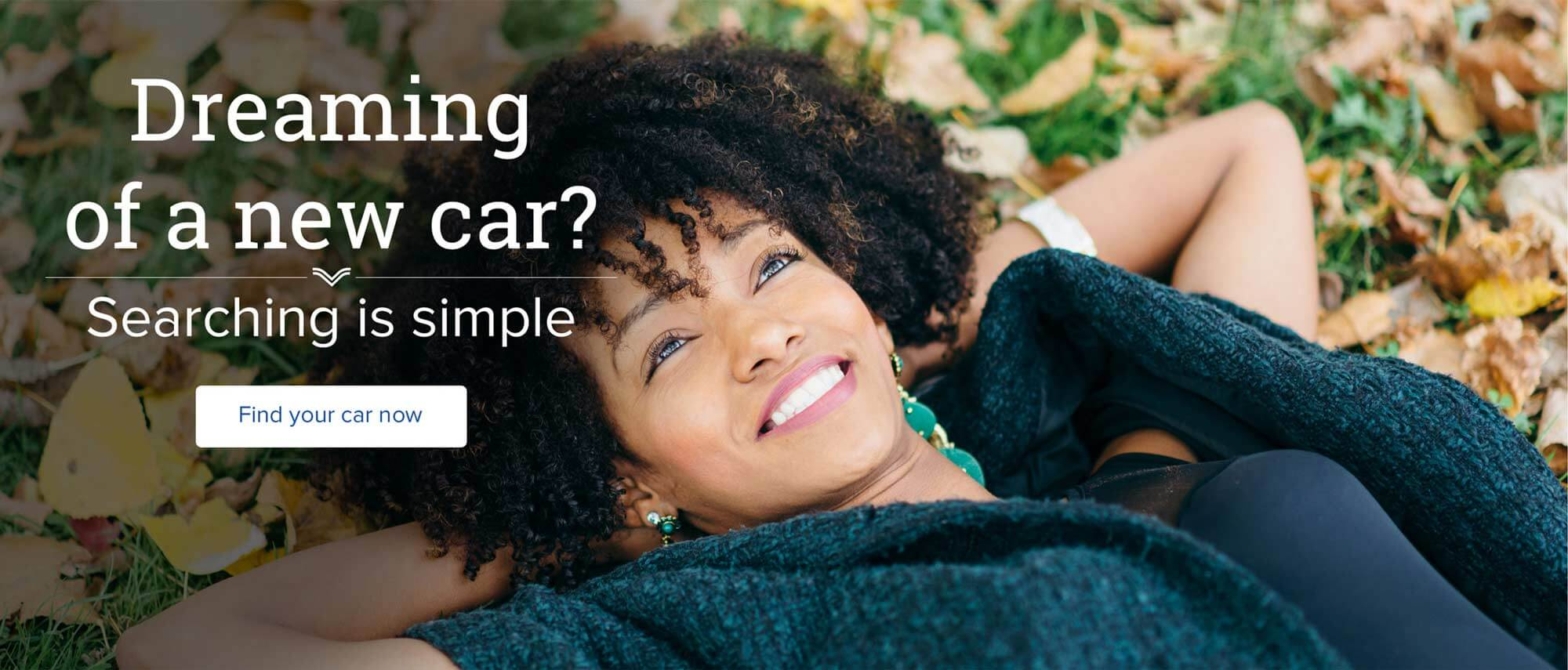 Dreaming of a new car? Searching is simple. Find your car now.