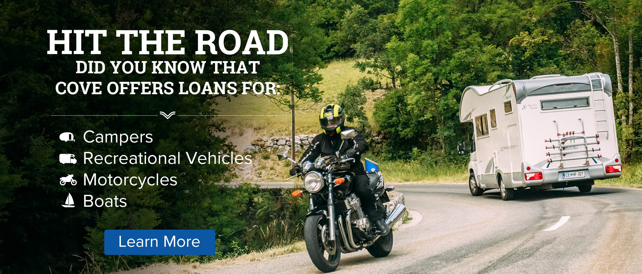 Did you know that Cove offers loans for, Campers, RV's, Motorcycles and Boats? Click to Learn More