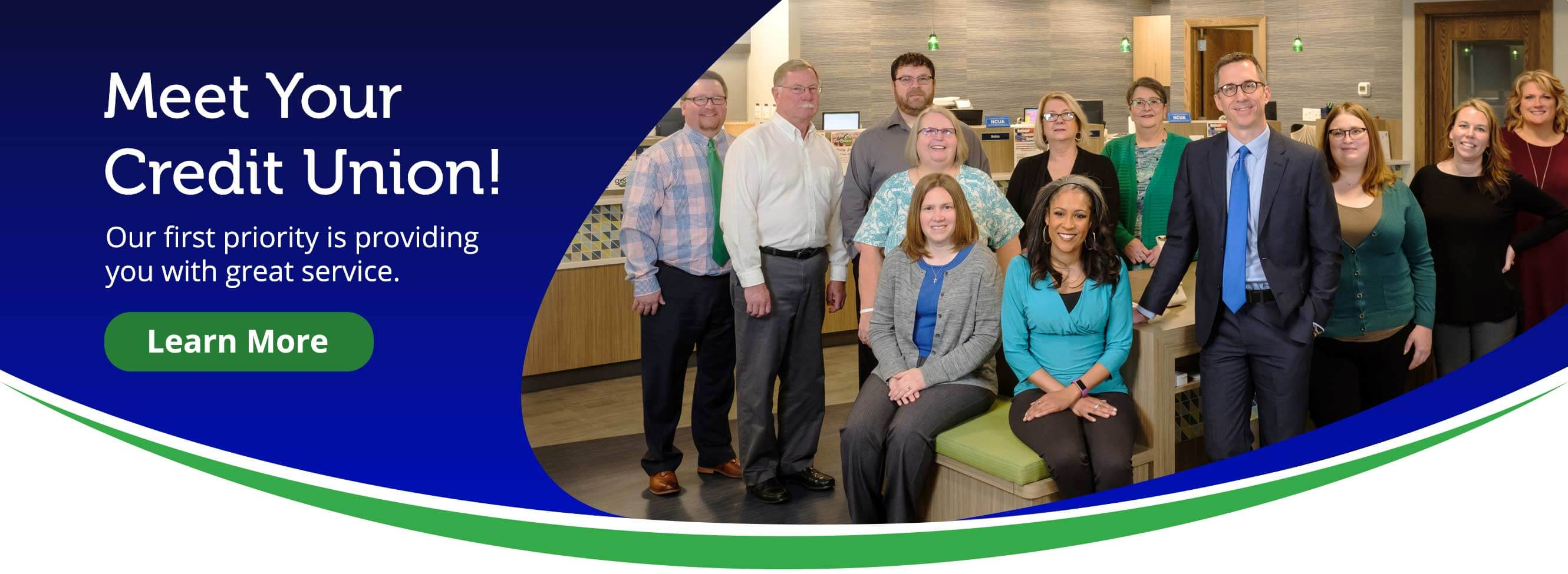 Meet Your Credit Union! Our first priority is providing you with great service. Learn More.