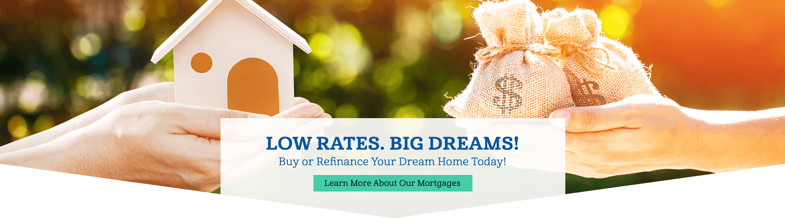 Low Rates Big Dreams: Buy or refinance your dream home today!