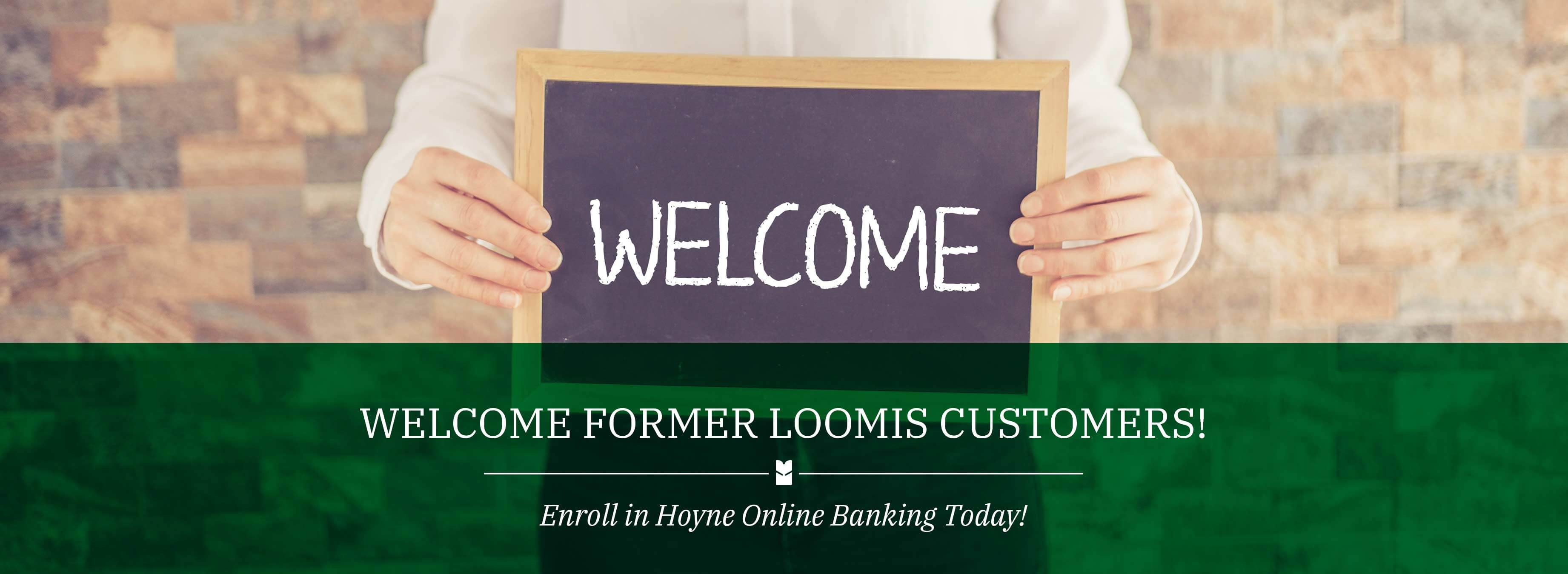 WELCOME FORMER LOOMIS CUSTOMERS! Enroll in Hoyne Online Banking Today!