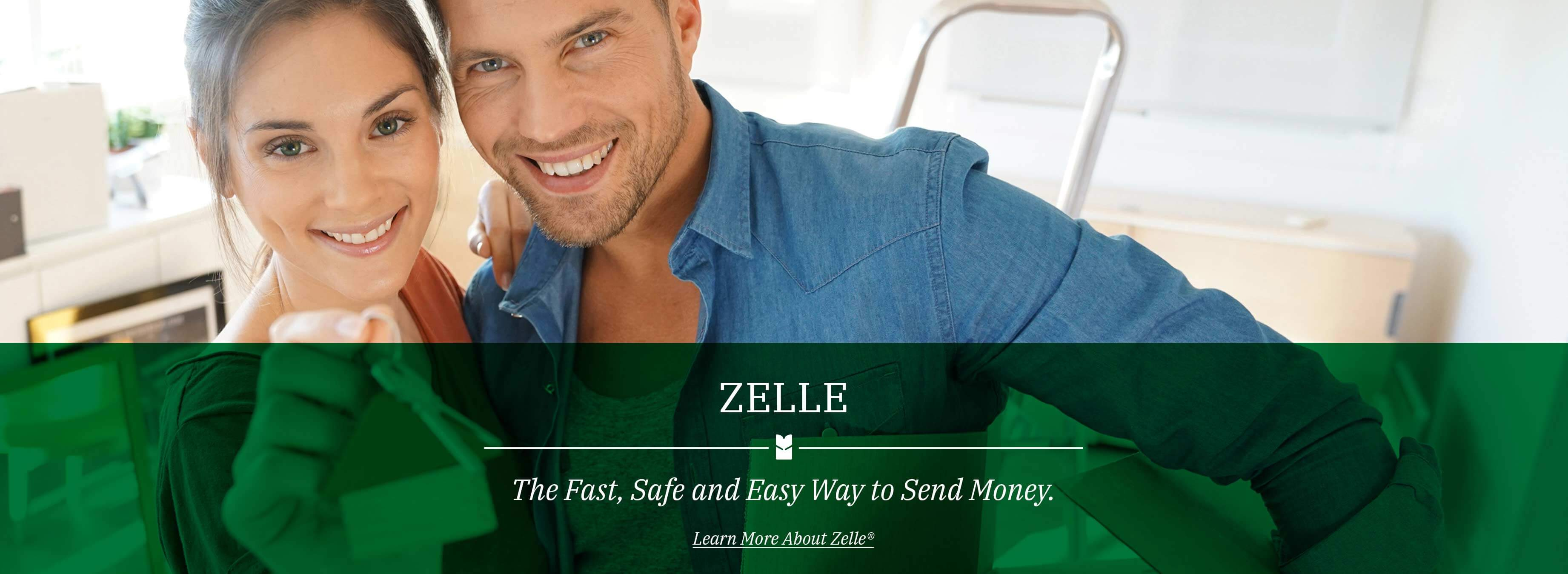 Zelle The Fast, Safe and Easy Way to Send Money.  Learn More About Zelle®