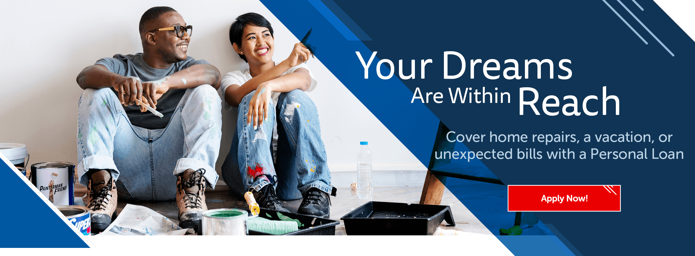 Your Dreams Are Within Reach. Cover home repairs, a vacation, or unexpected bills with a Personal Loan. Apply Now!