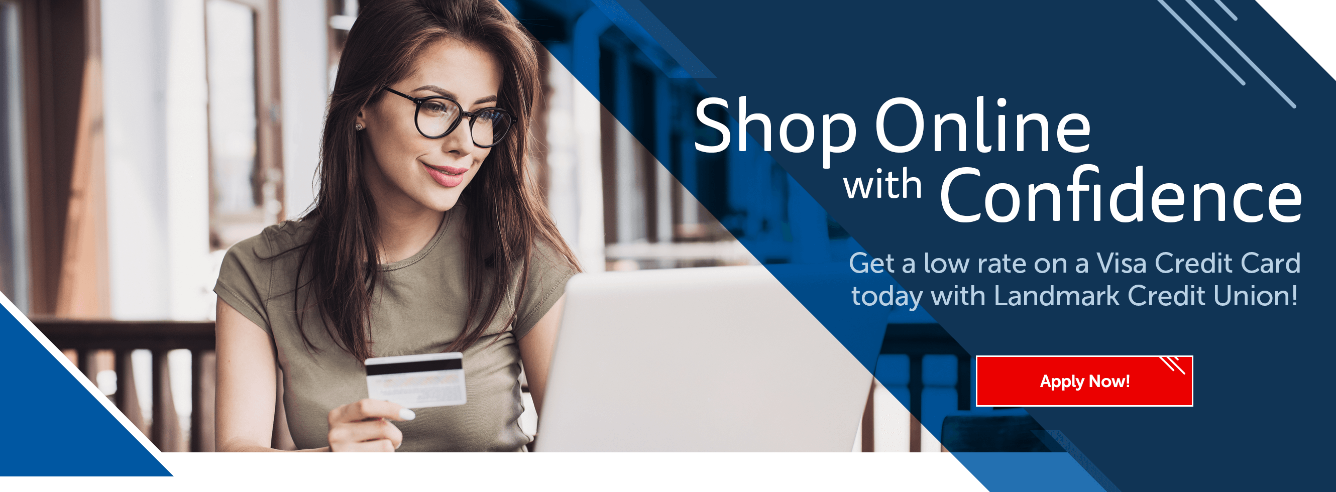 Shop Online with Confidence. Get a low rate on a Visa Credit Card today with Landmark Credit Union! Apply Now!