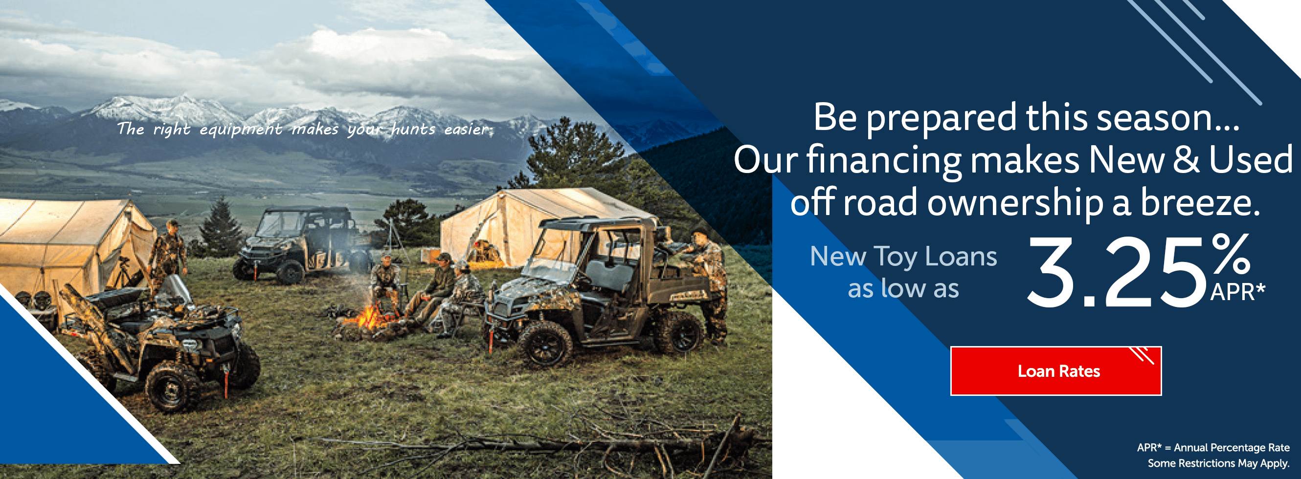 Be prepared this season... Our financing makes new & used off road ownership a breeze.