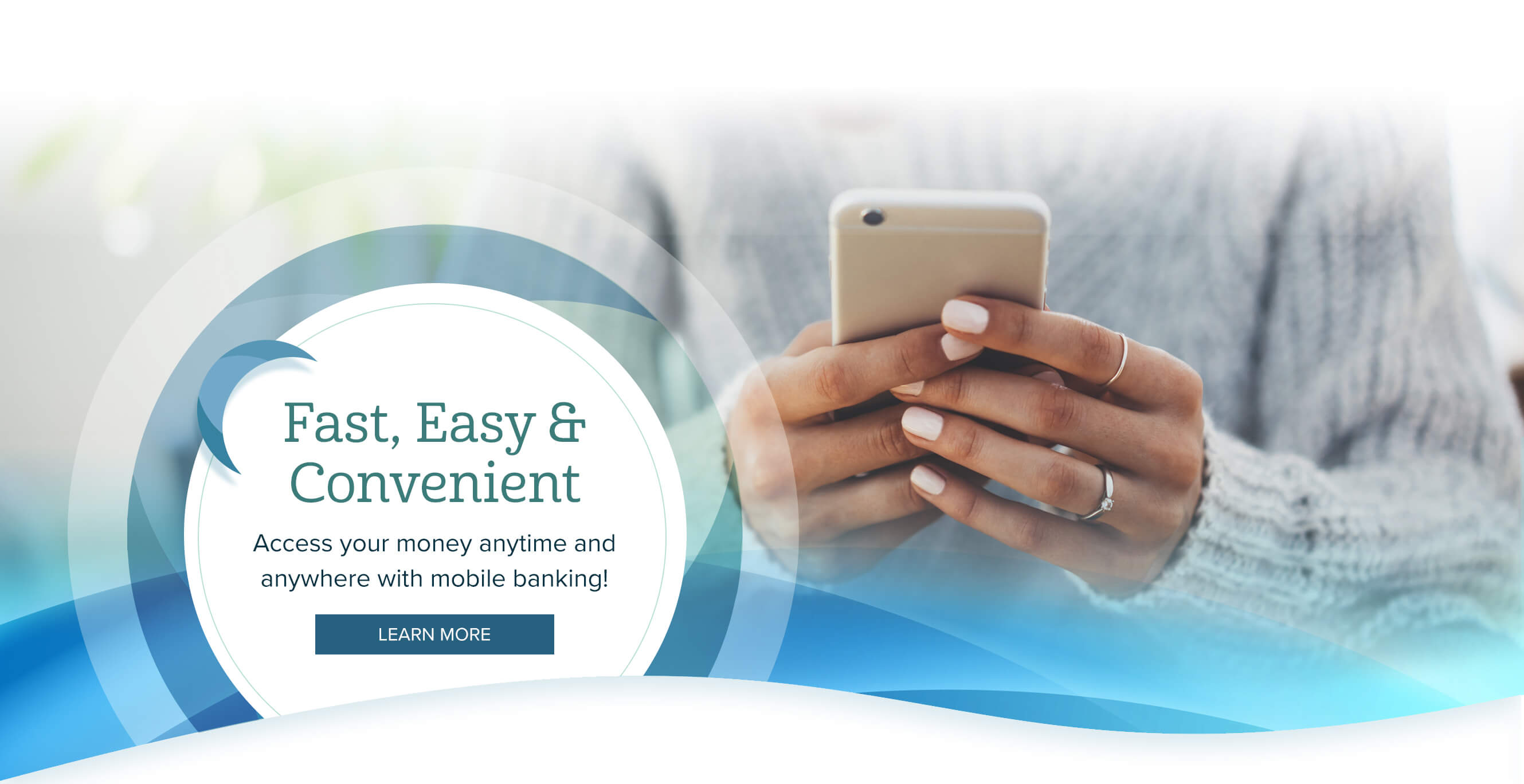 Fast, Easy & Convenient. Access your money anytime and anywhere with mobile banking! Learn More