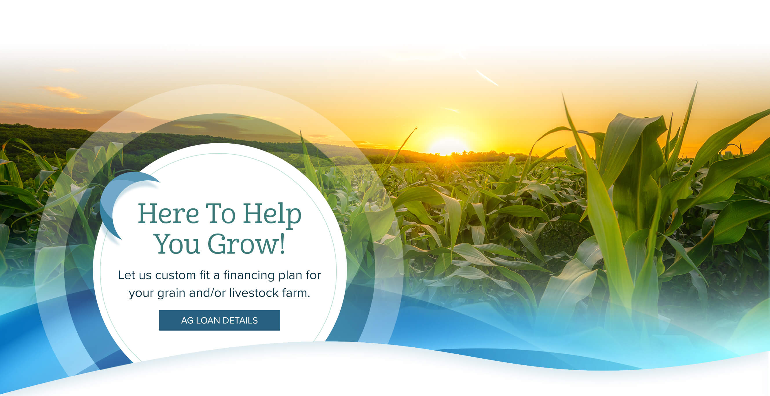 Here To Help You Grow! Let us custom fit a financing plan for your grain and/or livestock farm. Ag Loan Details.